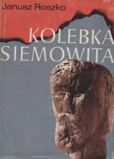 Kolebka Siemowita - Janusz Roszko - książka