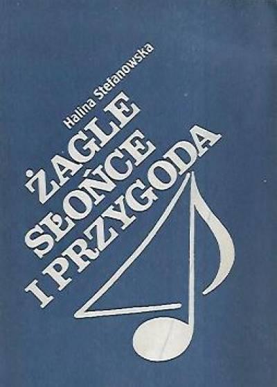 Znalezione obrazy dla zapytania Halina Stefanowska : Żagle słońce i przygoda - Ballady żeglarskie